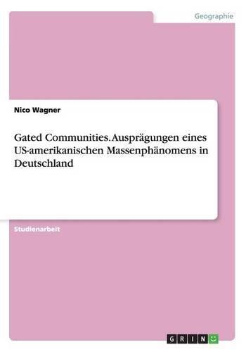 Gated Communities. Ausprägungen eines US-amerikanischen Massenphänomens in Deutschland
