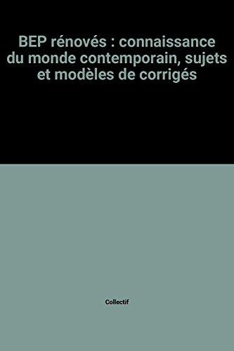 BEP rénovés : connaissance du monde contemporain, sujets et modèles de corrigés