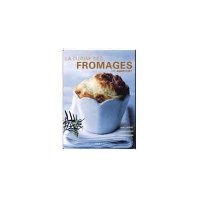 La cuisine des fromages : Par Androuët