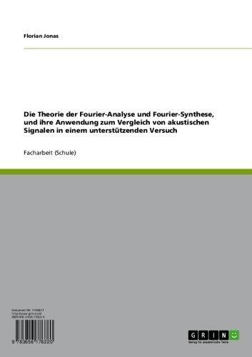 Die Theorie der Fourier-Analyse und Fourier-Synthese, und ihre Anwendung zum Vergleich von akustischen Signalen in einem unterstützenden Versuch