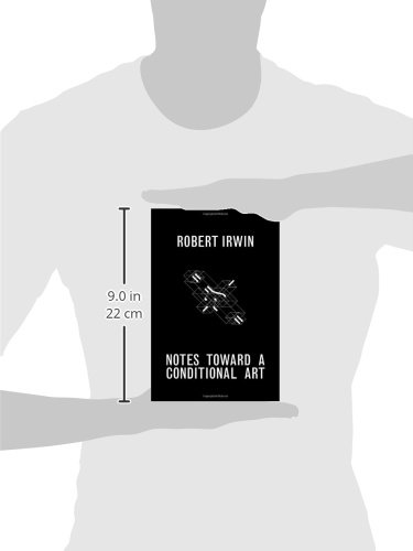 Notes Toward a Conditional Art: Writings of Robert Irwin