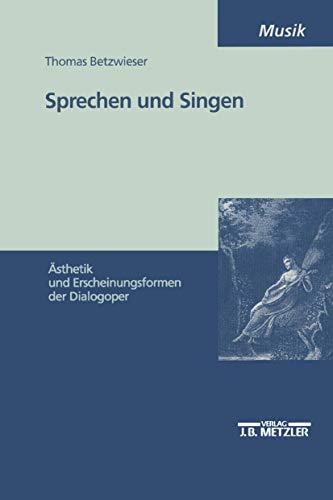 Sprechen und Singen: Ästhetik und Erscheinungsformen der Dialogoper (M & P Schriftenreihe Feur Wissenschaft Und Forschung)