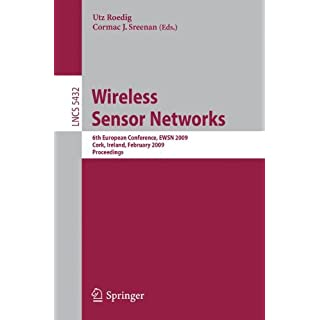 Wireless Sensor Networks: 6th European Conference, EWSN 2009 Cork, Ireland, February 11-13, 2009, Proceedings (Lecture Notes in Computer Science / . . . Networks and Telecommunications)