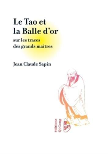 Le Tao et la Balle d'or par Jean Claude Sapin