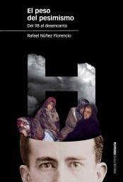 PESO DEL PESIMISMO, EL: Del 98 al desencanto (Estudios) por Rafael Núñez Florencio