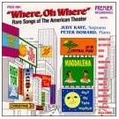 Where, Oh Where - Rare Songs Of The American Theater