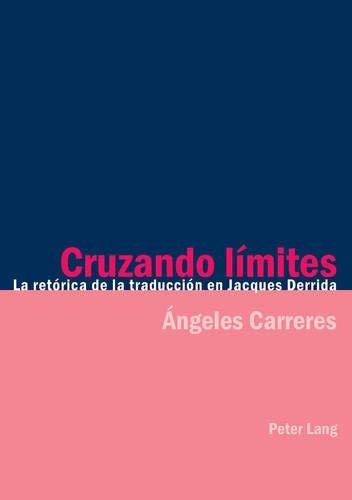 Cruzando L mites: La Ret rica de la Traducci n En Jacques Derrida por Angeles Carreres