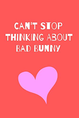 Can't Stop Thinking About Bad Bunny: Fan Novelty Notebook / Journal / Gift / Diary 120 Lined Pages (6