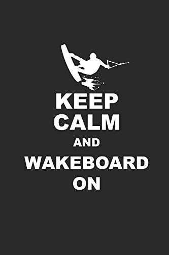 KEEP CALM AND WAKEBOARD ON: Notizbuch Wakeboard Notebook Wakeboarding Journal 6x9 lined