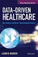 Data-Driven Healthcare: How Analytics and BI are Transforming the Industry (WILEY Big Data Series)
