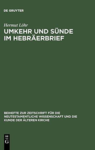 Umkehr und Sünde im Hebräerbrief (Beihefte zur Zeitschrift für die neutestamentliche Wissenschaft, Band 73)