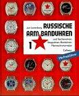 Russische Armbanduhren und Taschenuhren, Stoppuhren, Borduhren, Marinechronometer, Bd.1