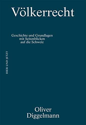 Völkerrecht: Geschichte und Grundlagen. Mit Seitenblicken auf die Schweiz (KONTEXT / Reihe zu staatspolitischen Themen 2)