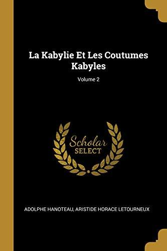 La Kabylie Et Les Coutumes Kabyles; Volume 2 par Adolphe Hanoteau