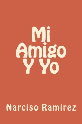 Mi Amigo Y Yo por Narciso J. Ramirez