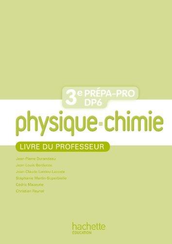 Physique - Chimie 3eme Prépa-Pro/DP6 - Livre professeur - Ed. 2012 by Jean-Pierre Durandeau (2012-07-11)