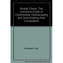Reality Check: The Irreverent Guide to Outsmarting, Outmanaging and Outmarketing Your Competition