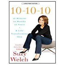 10-10-10: 10 Minutes, 10 Months, 10 Years, a Life Transforming Idea (Thorndike Health, Home & Learning) by Suzy Welch (2009-07-17)