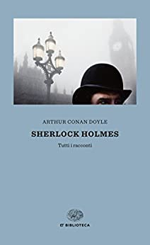 Sherlock Holmes: Tutti i racconti (Einaudi tascabili. Biblioteca Vol. 58) di [Doyle, Arthur Conan]