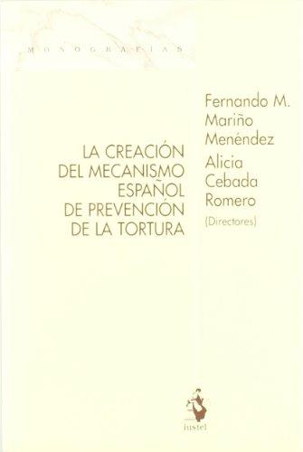 La Creación del Mecanismo Español de Prevención de la Tortura (Monografias (iustel))