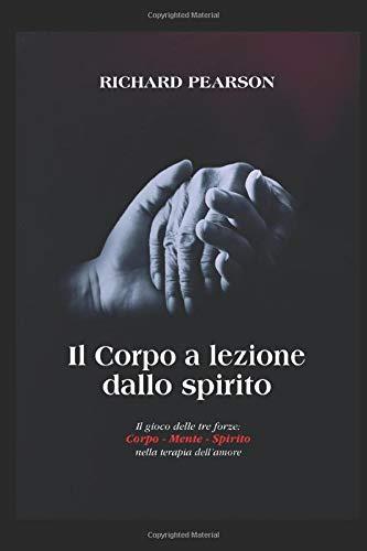 il corpo a lezione dallo spirito: il gioco delle tre forze: corpo - mente - spirito nella terapia dell'amore