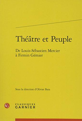 Theatre Et Peuple: De Louis-sebastien Mercier a Firmin Gemier