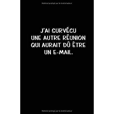 J'ai Survécu Une Autre Réunion Qui Aurait Dû Être Un E-mail: Carnet De Notes -108 Pages Avec Papier Ligné Petit Format A5 - Blanc Sur Noir
