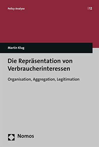 Die Repräsentation von Verbraucherinteressen: Organisation, Aggregation, Legitimation (Policy Analyse 12)