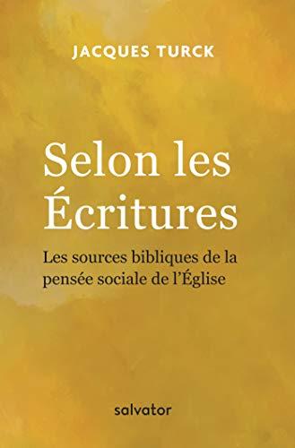SELON LES ECRITURES. LES SOURCES BIBLIQUES DE LA PENSÉE SOCIALE DE L'EGLISE par Jacques Turck