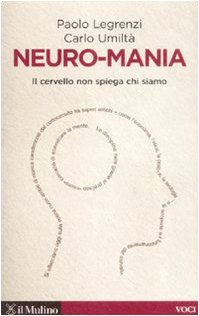 Neuro-mania. Il cervello non spiega chi siamo