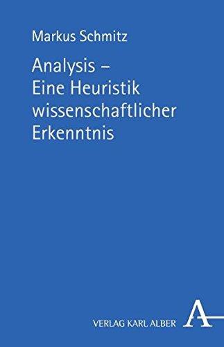 Analysis - Eine Heuristik wissenschaftlicher Erkenntnis: Platonisch-aristotelische Methodologie vor dem Hintergrund ihres rhetorisch-technisch ... und Philosophie der Neuzeit und Moderne