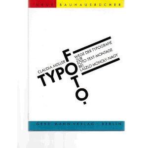 Typofoto: Wege der Typografie zur Foto-Text-Montage bei Laszlo Moholy-Nagy