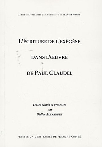 L'écriture de l'exégèse dans l'oeuvre de Paul Claudel