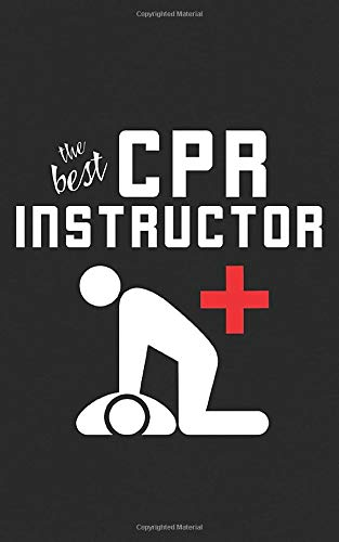 CPR Instructor: The Best First Aid AED Gift | Teacher Trainer Notebook for Nurses and Medical Assistants - Train the Best Nurses and Doctors! Funny Journal Notebook & Planner Gift! - Cpr-trainer