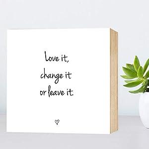 Love it, change it or leave it - einzigartiges Holzbild 15x15x2cm zum Hinstellen/Aufhängen, echter Fotodruck mit Spruch auf Holz - schwarz-weißes Wand-Bild Aufsteller zur Dekoration oder Geschenk