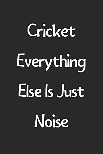 Cricket Everything Else Is Just Noise: Lined Journal, 120 Pages, 6 x 9, Funny Cricket Gift Idea, Black Matte Finish (Cricket Everything Else Is Just Noise Journal)