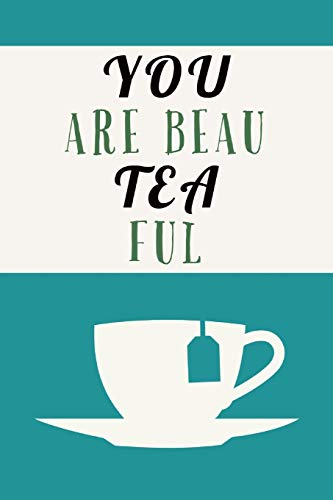 Beau TEA ful: Inspirational And Novel Love Of Tea Quote - Journal Notebook With Lines (Bella Coffee Pot)