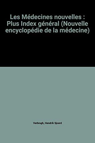 Les Médecines nouvelles : Plus Index général (Nouvelle encyclopédie de la médecine)
