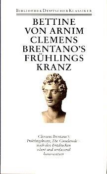 Werke und Briefe Band 1 - Clemens Brentano`s Frühlingskranz, Die Günderode