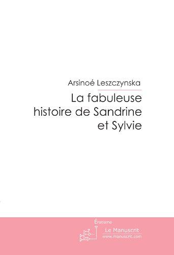 La fabuleuse histoire de Sandrine et Sylvie par Arsinoé Leszczynska