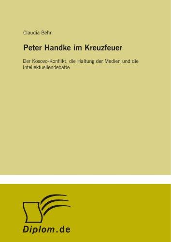 Peter Handke im Kreuzfeuer: Der Kosovo-Konflikt, die Haltung der Medien und die Intellektuellendebatte