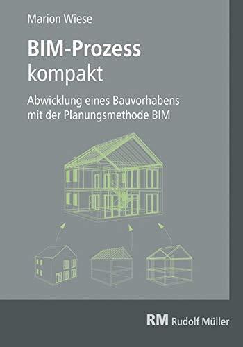 BIM-Prozess kompakt: Abwicklung eines Bauvorhabens mit der Planungsmethode BIM