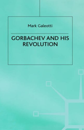 Gorbachev and His Revolution (European History in Perspective) by Mark (Lecturer in Internationa Galeotti (1997-01-29)