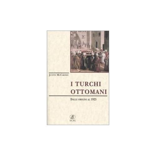 I Turchi Ottomani. Dalle Origini Al 1923