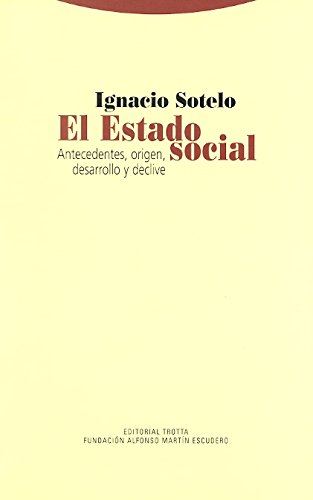 El Estado social: Antecedentes, origen, desarrollo y decliva (Estructuras y Procesos. Ciencias Sociales) por Ignacio Sotelo