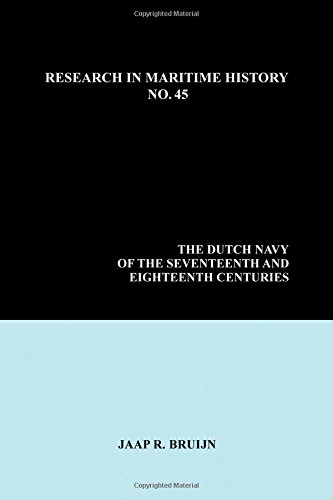 The Dutch Navy of the Seventeenth and Eighteenth Centuries (Research in Maritime History) por J R Bruijn
