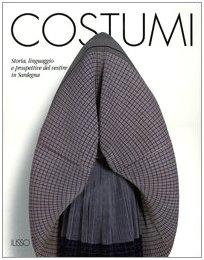 Costumi. Storia, linguaggi e prospettive del vestire in Sardegna di ETNOGRAFIA E CULTURA MATERIALE