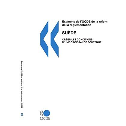 Examens de l'OCDE de la réforme de la réglementation Examens de l'OCDE de la réforme de la réglementation : Suède 2007 : Créer les conditions d'une croissance soutenue