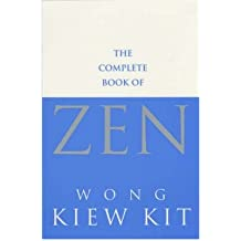[(The Complete Book of Zen: A Guide to the Principles and Practice)] [Author: Wong Kiew Kit] published on (August, 2001)