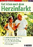 Gut leben nach dem Herzinfarkt: Alles über Behandlung und Reha. Mit 6-Wochen-Programm: So schaffen Sie denNeuanfang. Die besten Rezepte aus der Mittelmeer-Diät - Klaus Undeutsch, Lena Brax